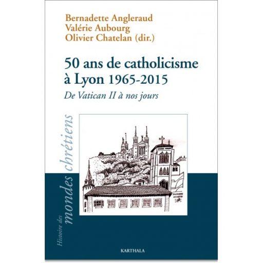 50-ans-de-catholicisme-a-lyon-1965-2015